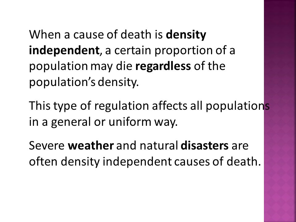 When a cause of death is density independent, a certain proportion of a population may die regardless of the population's density.