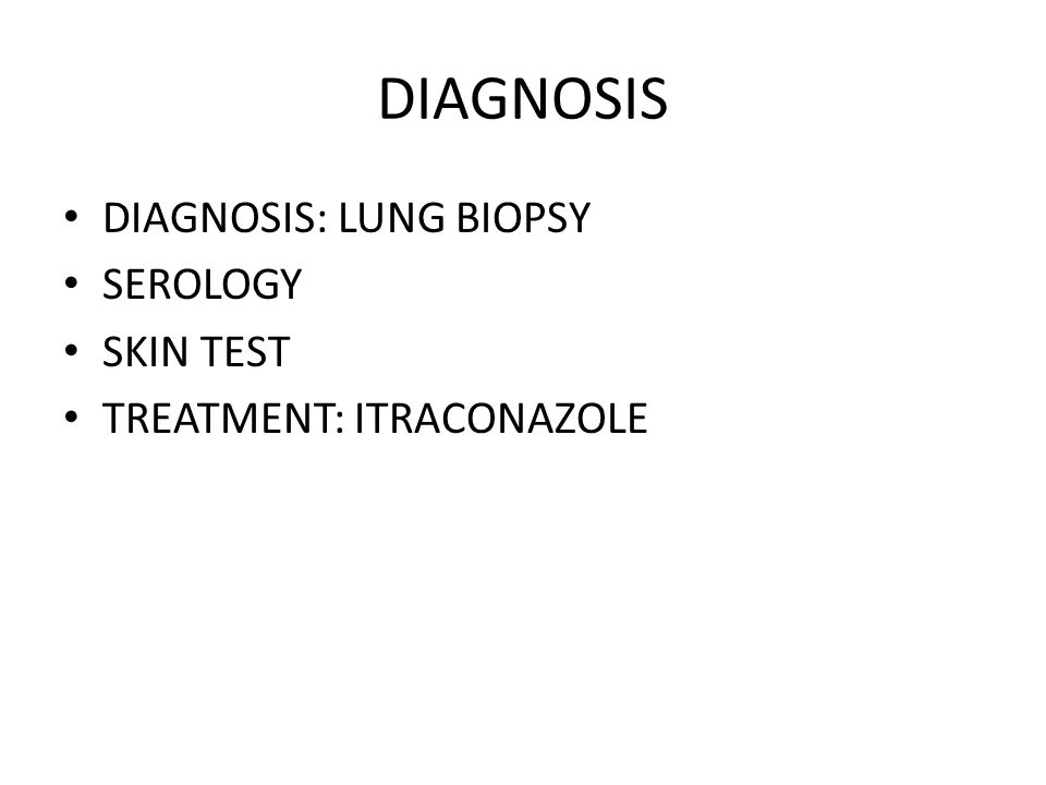 DIAGNOSIS DIAGNOSIS: LUNG BIOPSY SEROLOGY SKIN TEST