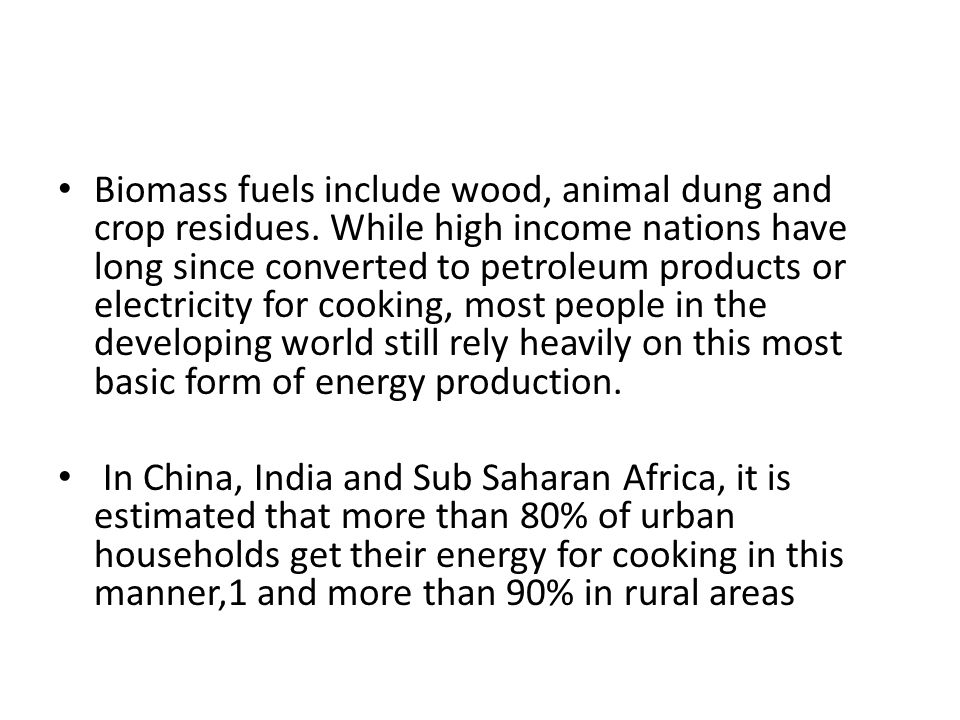Biomass fuels include wood, animal dung and crop residues