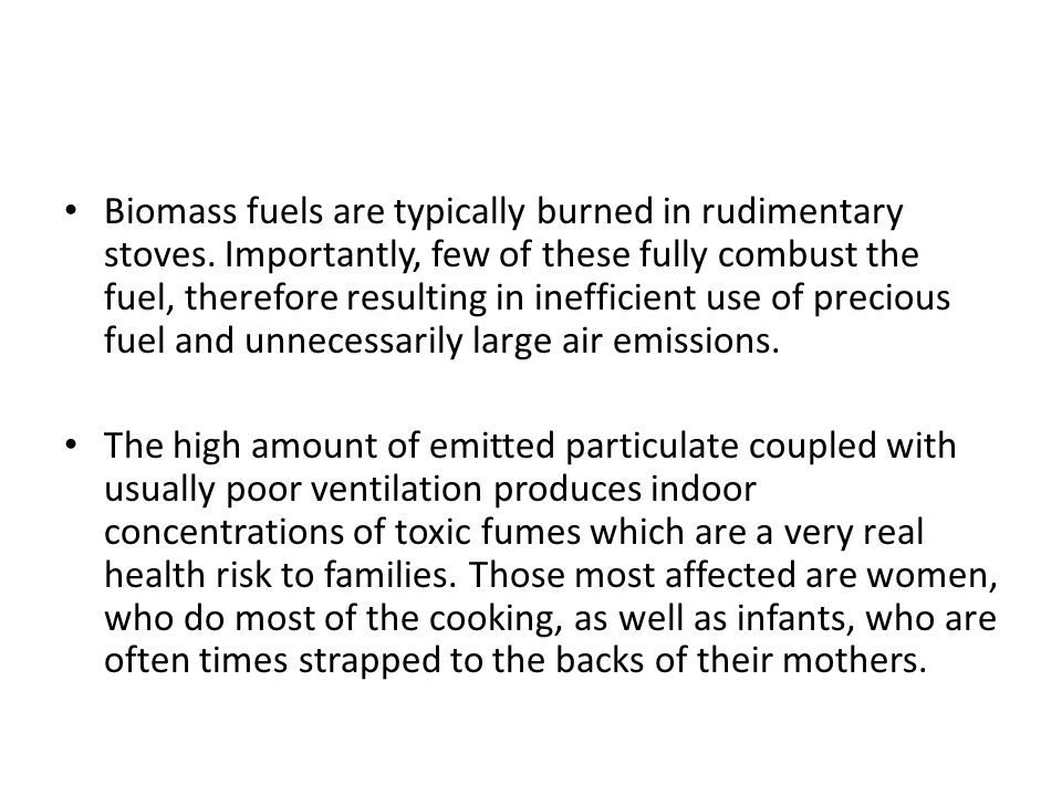 Biomass fuels are typically burned in rudimentary stoves