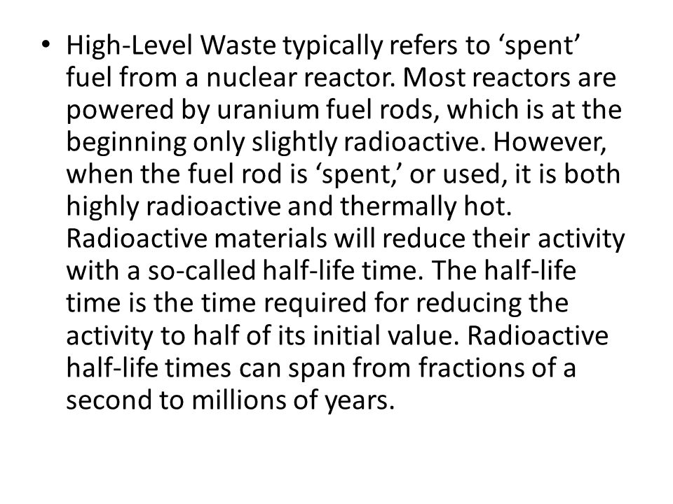 High-Level Waste typically refers to 'spent' fuel from a nuclear reactor.