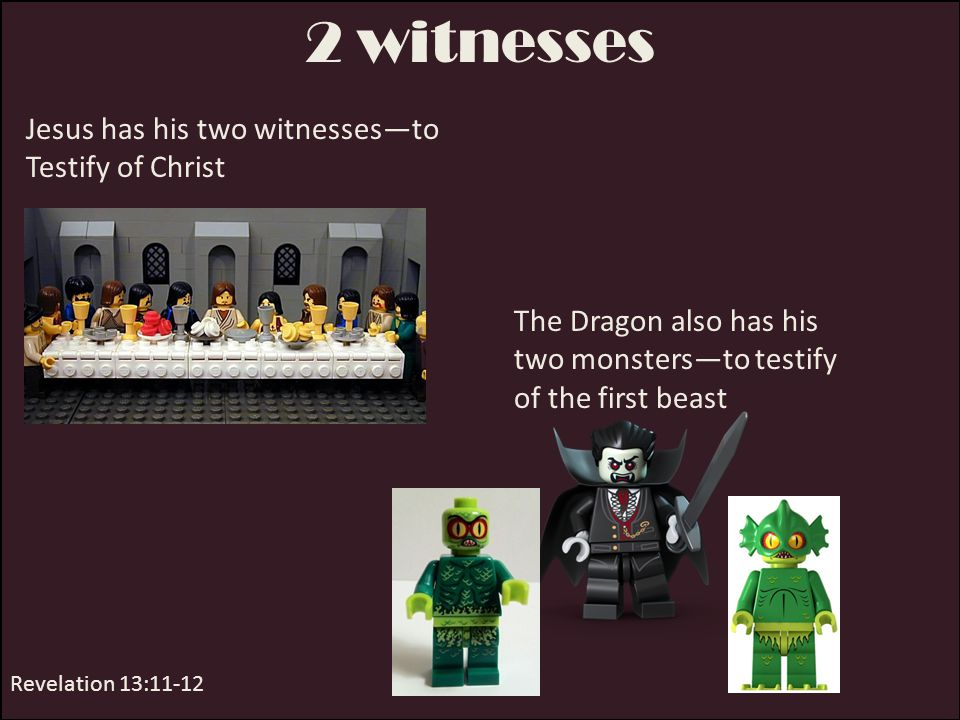 2 witnesses Jesus has his two witnesses—to Testify of Christ