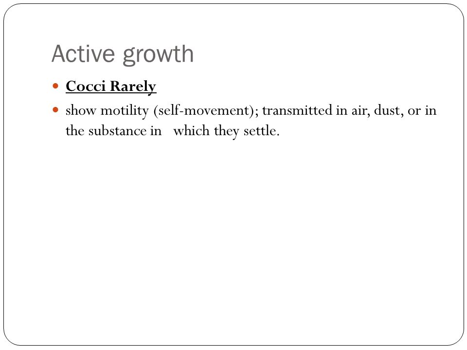 Active growth Cocci Rarely