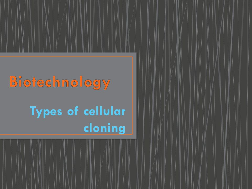 Types of cellular cloning