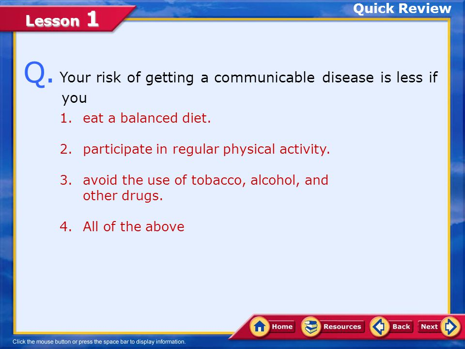 Q. Your risk of getting a communicable disease is less if you