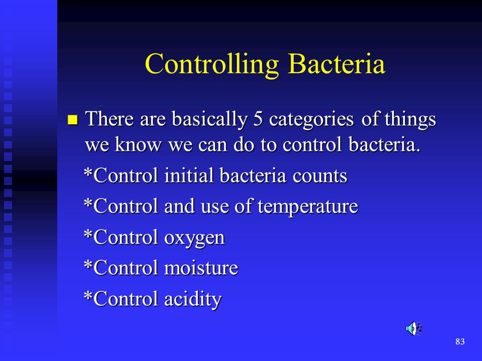 Controlling Bacteria There are basically 5 categories of things we know we can do to control bacteria.