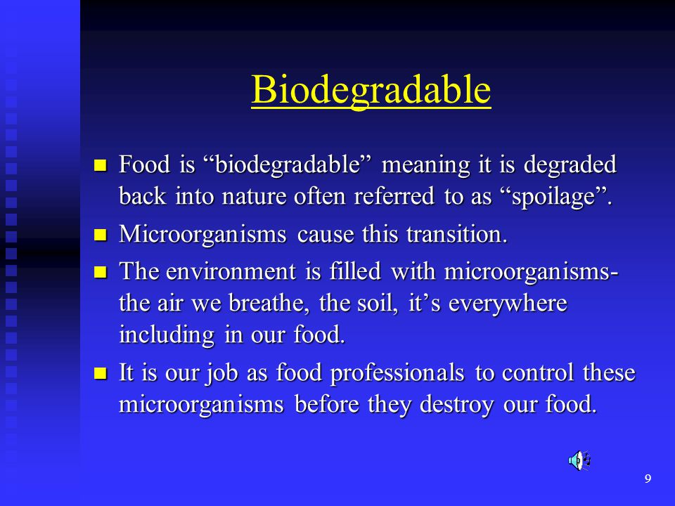 Biodegradable Food is biodegradable meaning it is degraded back into nature often referred to as spoilage .