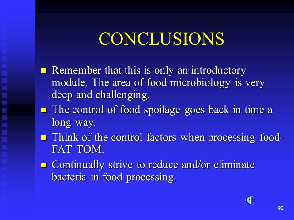 CONCLUSIONS Remember that this is only an introductory module. The area of food microbiology is very deep and challenging.