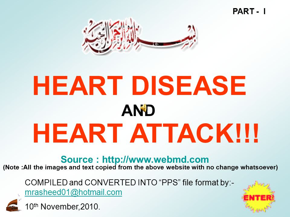 HEART DISEASE HEART ATTACK!!! AND Source : http://www.webmd.com