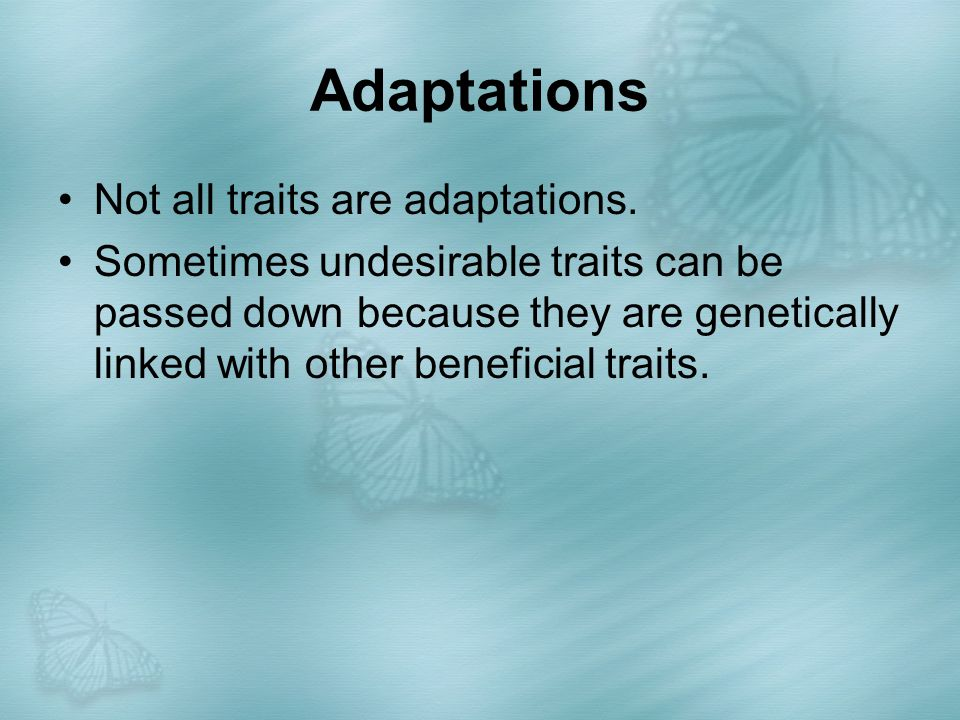 Adaptations Not all traits are adaptations.