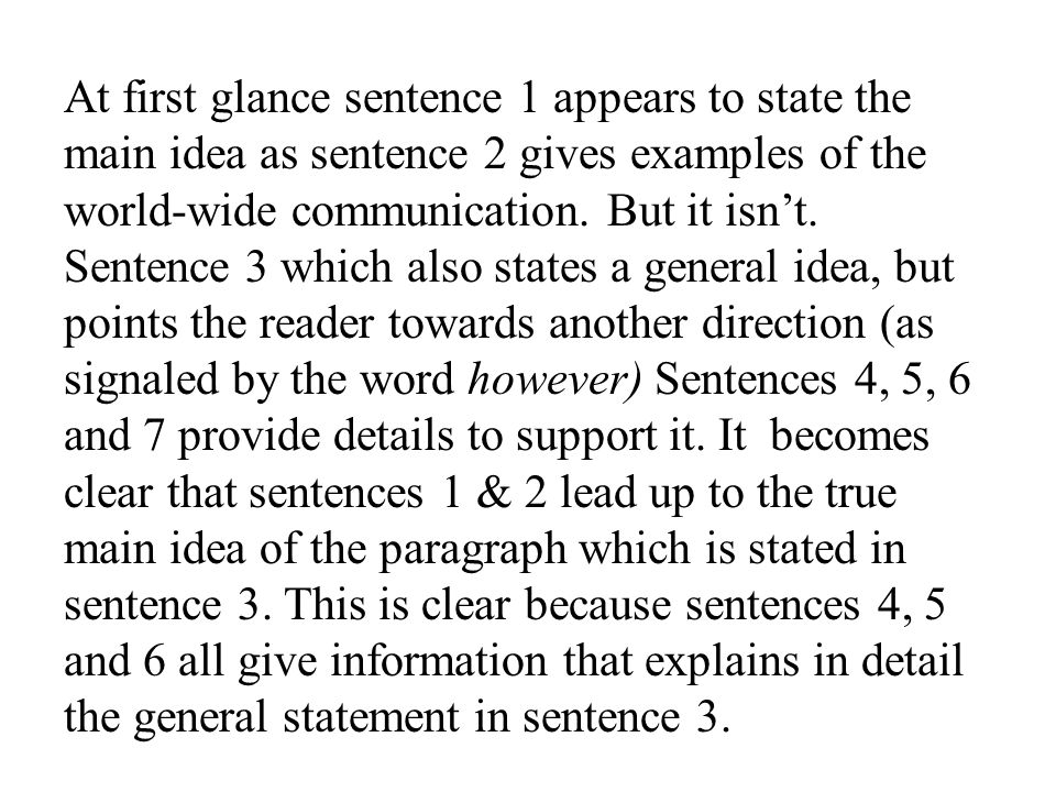 At first glance sentence 1 appears to state the main idea as sentence 2 gives examples of the world-wide communication.