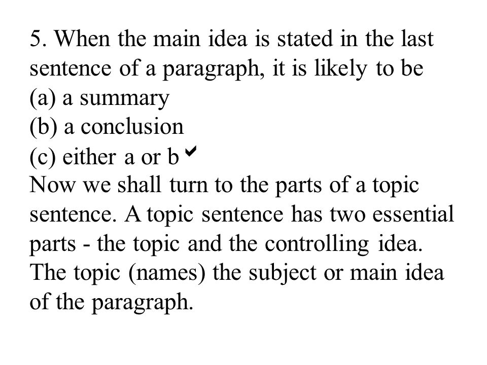 5. When the main idea is stated in the last sentence of a paragraph, it is likely to be