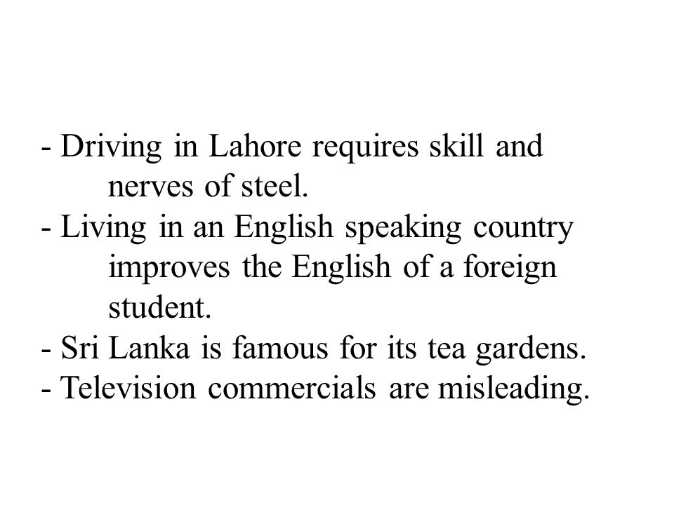 - Driving in Lahore requires skill and nerves of steel.