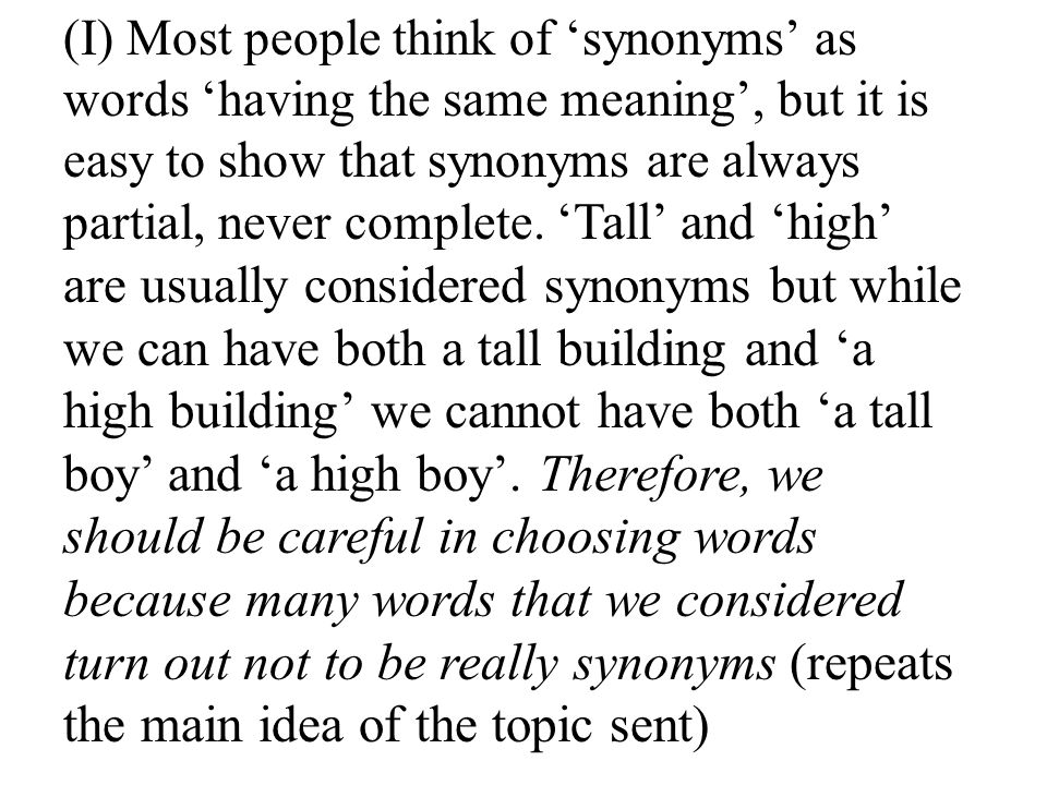 (I) Most people think of 'synonyms' as words 'having the same meaning', but it is easy to show that synonyms are always partial, never complete.