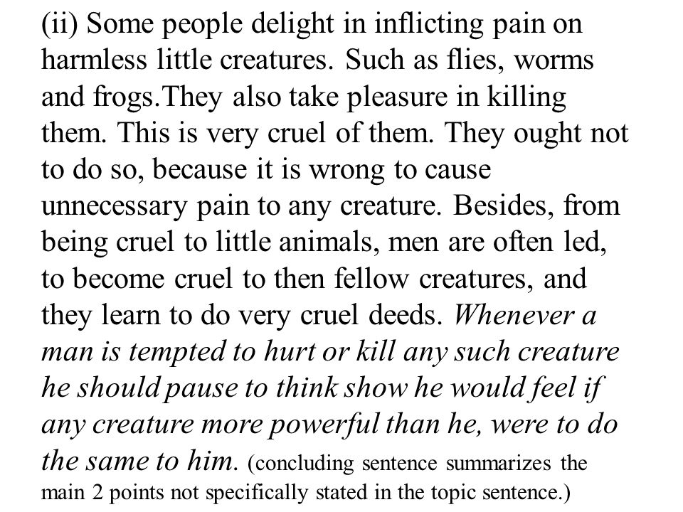 (ii) Some people delight in inflicting pain on harmless little creatures.