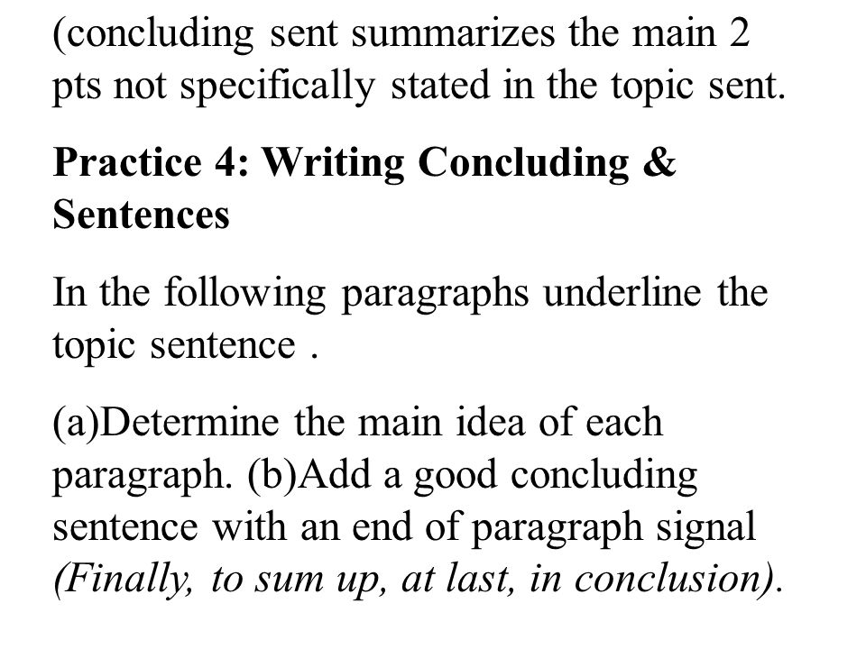(concluding sent summarizes the main 2 pts not specifically stated in the topic sent.