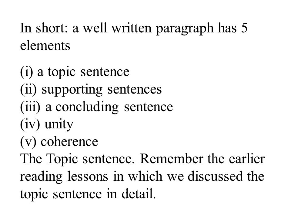 In short: a well written paragraph has 5 elements