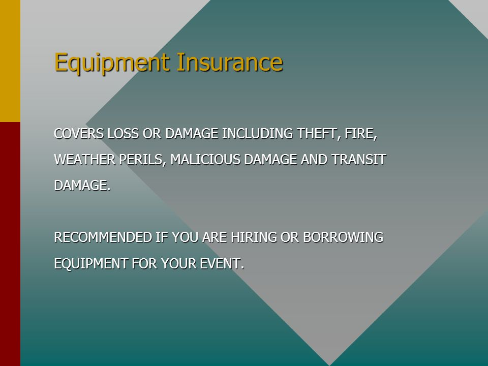 Equipment Insurance COVERS LOSS OR DAMAGE INCLUDING THEFT, FIRE,