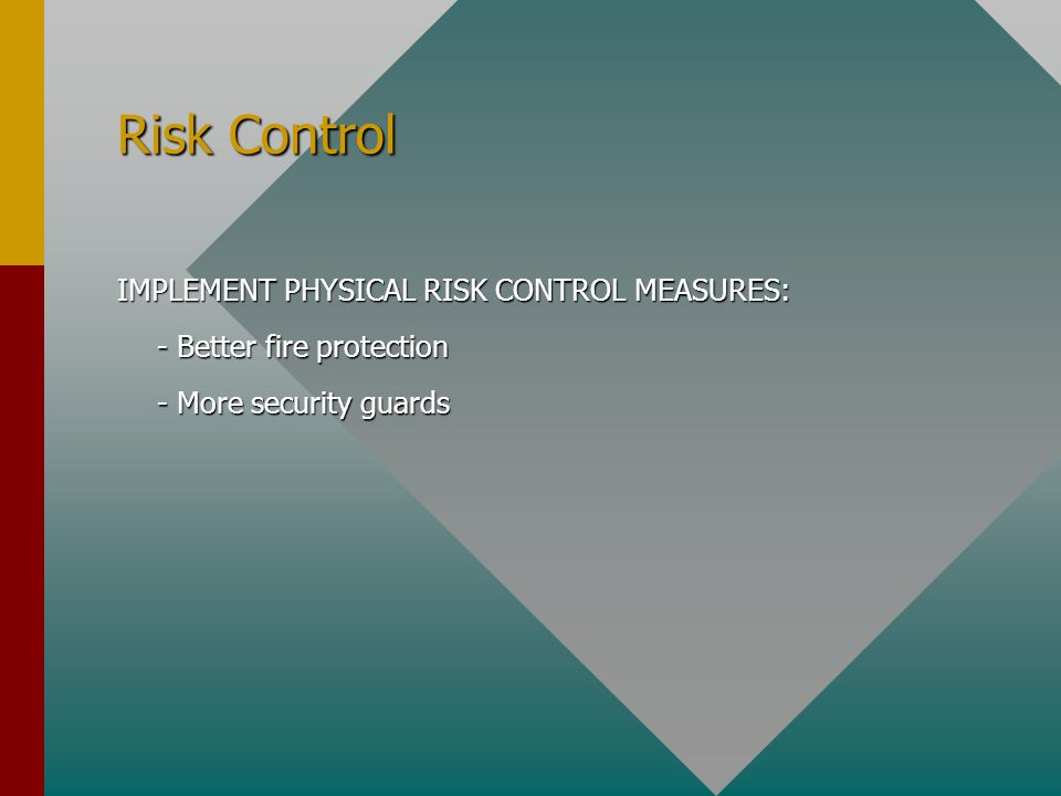 Risk Control IMPLEMENT PHYSICAL RISK CONTROL MEASURES:
