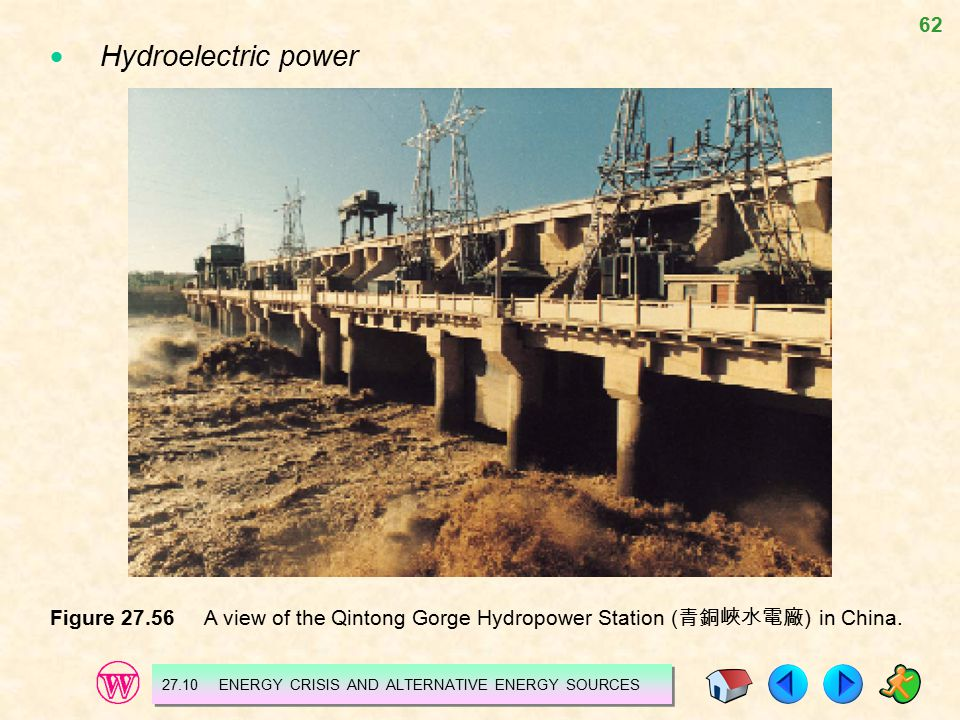  Hydroelectric power Figure 27.56 A view of the Qintong Gorge Hydropower Station (青銅峽水電廠) in China.