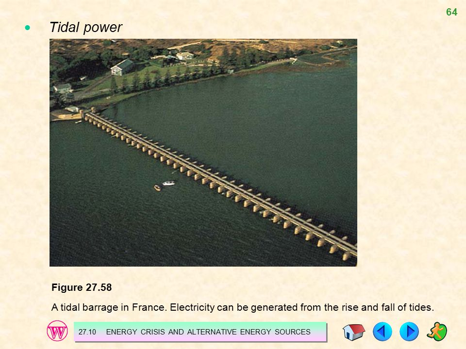  Tidal power Figure 27.58. A tidal barrage in France. Electricity can be generated from the rise and fall of tides.
