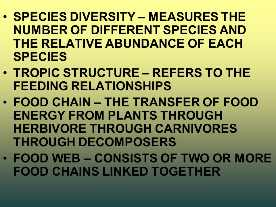 SPECIES DIVERSITY – MEASURES THE NUMBER OF DIFFERENT SPECIES AND THE RELATIVE ABUNDANCE OF EACH SPECIES