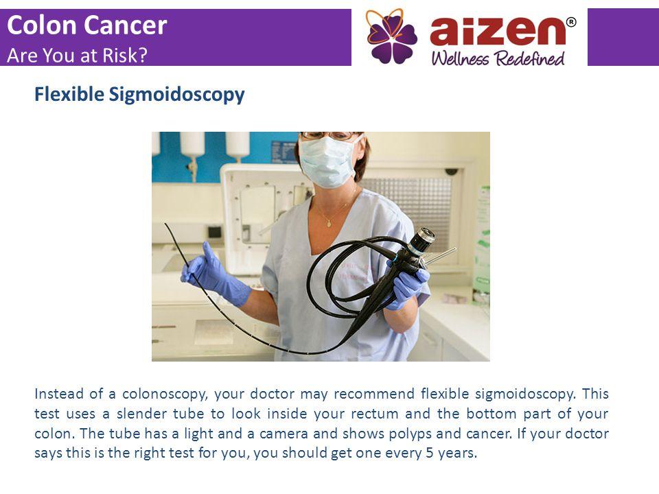 Colon Cancer Are You at Risk Flexible Sigmoidoscopy