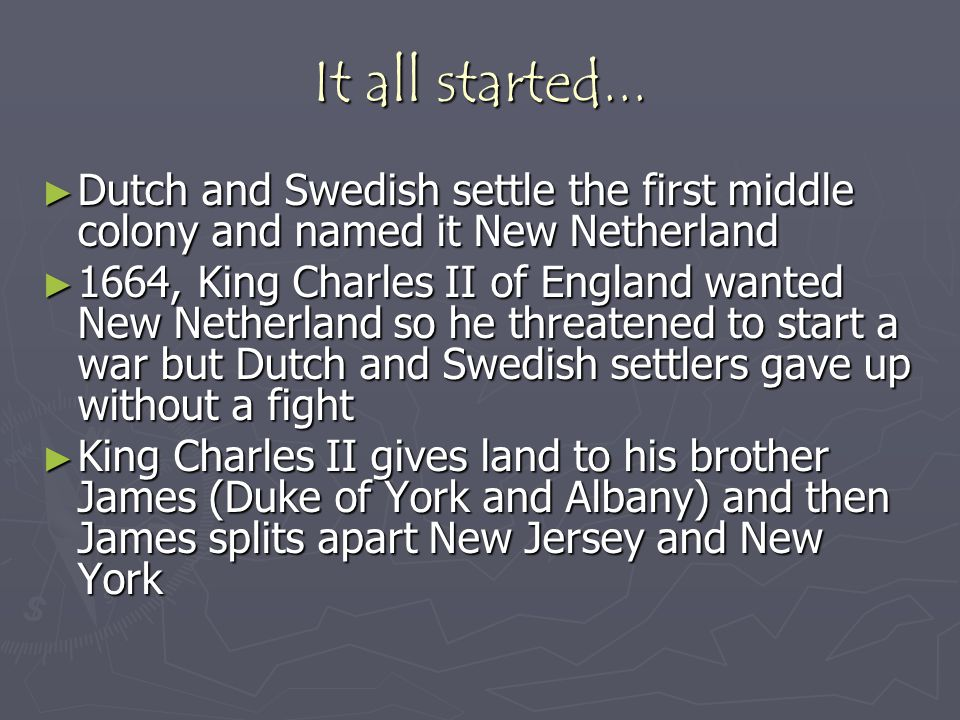 It all started... Dutch and Swedish settle the first middle colony and named it New Netherland.