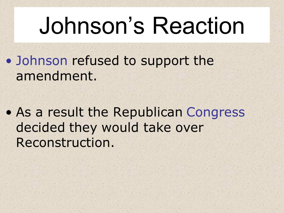 Johnson's Reaction Johnson refused to support the amendment.