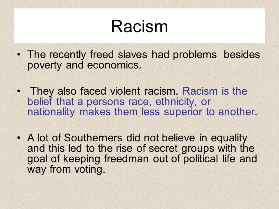 Racism The recently freed slaves had problems besides poverty and economics.