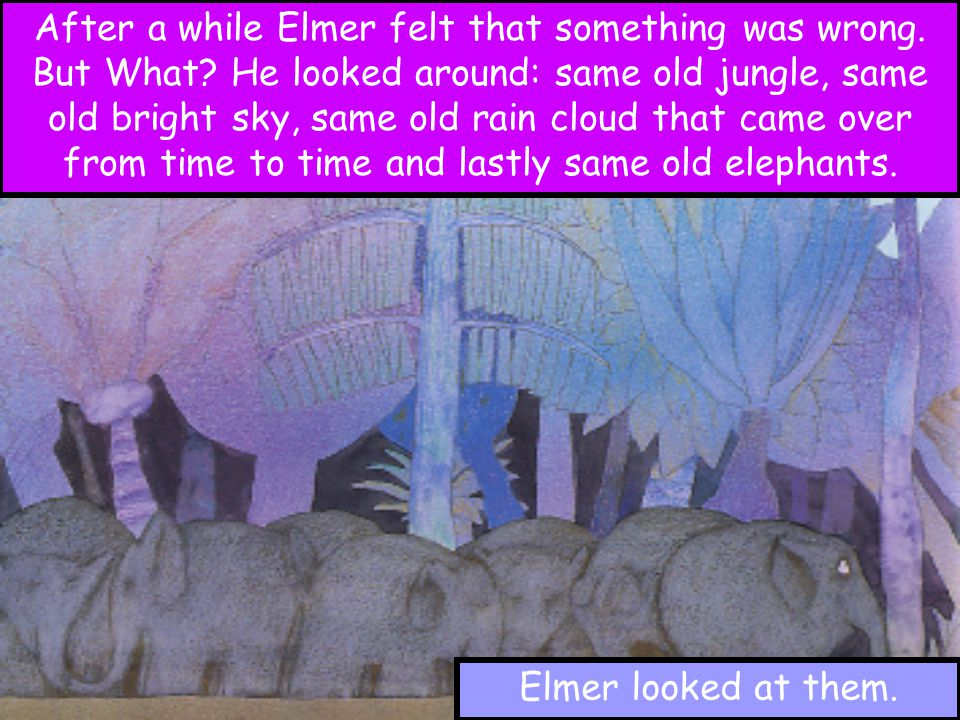 After a while Elmer felt that something was wrong. But What