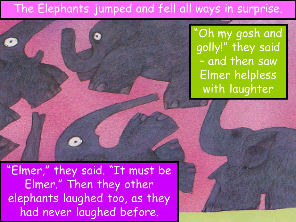 The Elephants jumped and fell all ways in surprise.