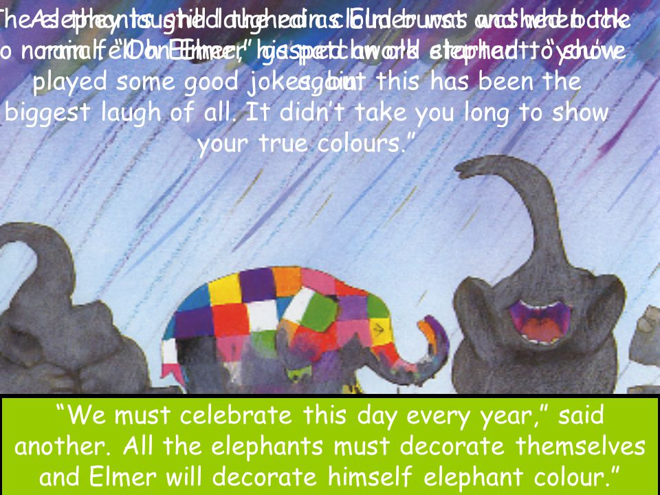 The elephants still laughed as Elmer was washed back to normal