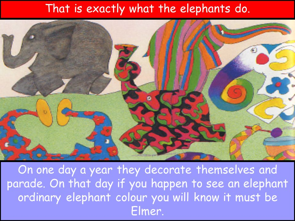 That is exactly what the elephants do.