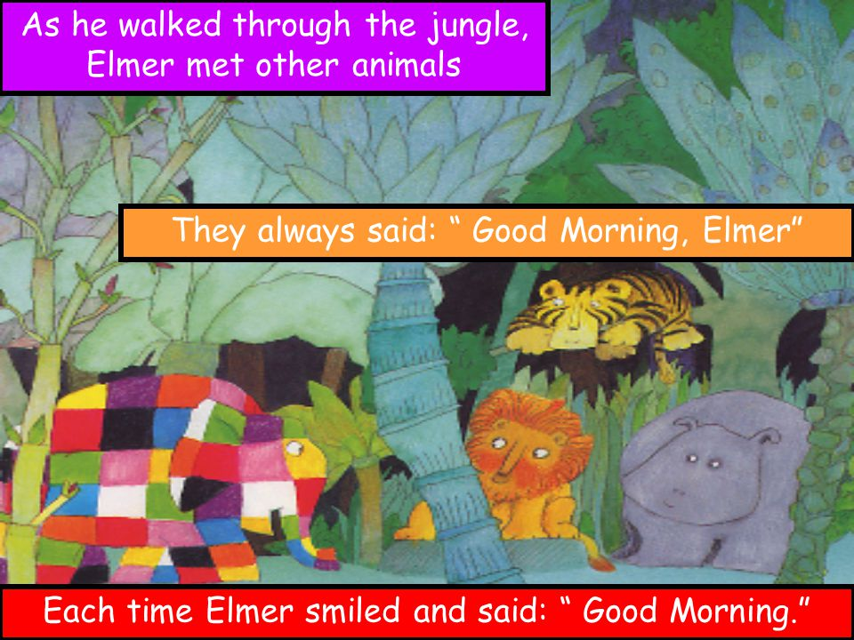 As he walked through the jungle, Elmer met other animals