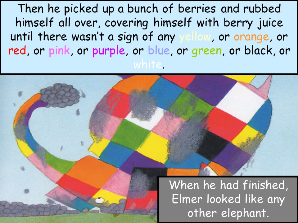 When he had finished, Elmer looked like any other elephant.