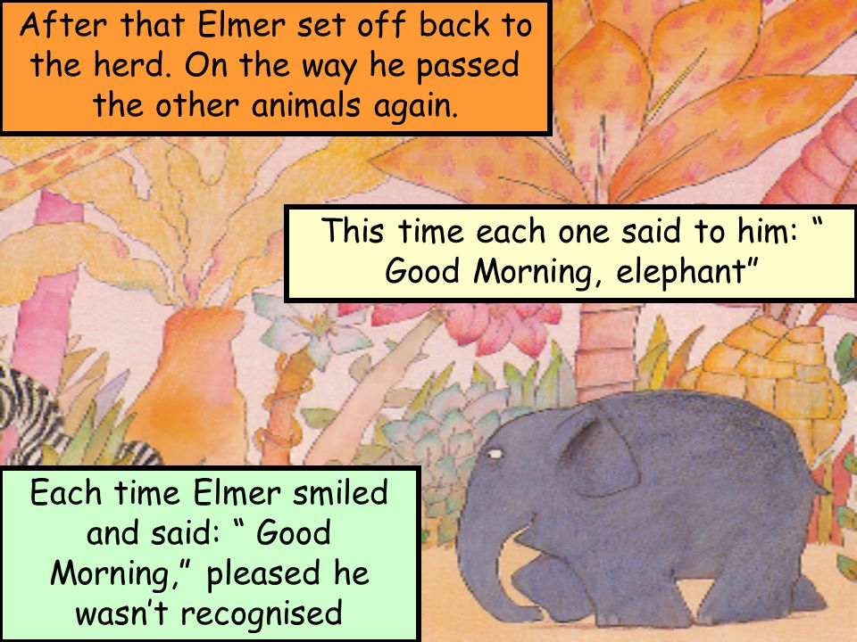This time each one said to him: Good Morning, elephant
