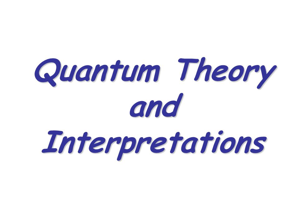 Quantum Theory and Interpretations