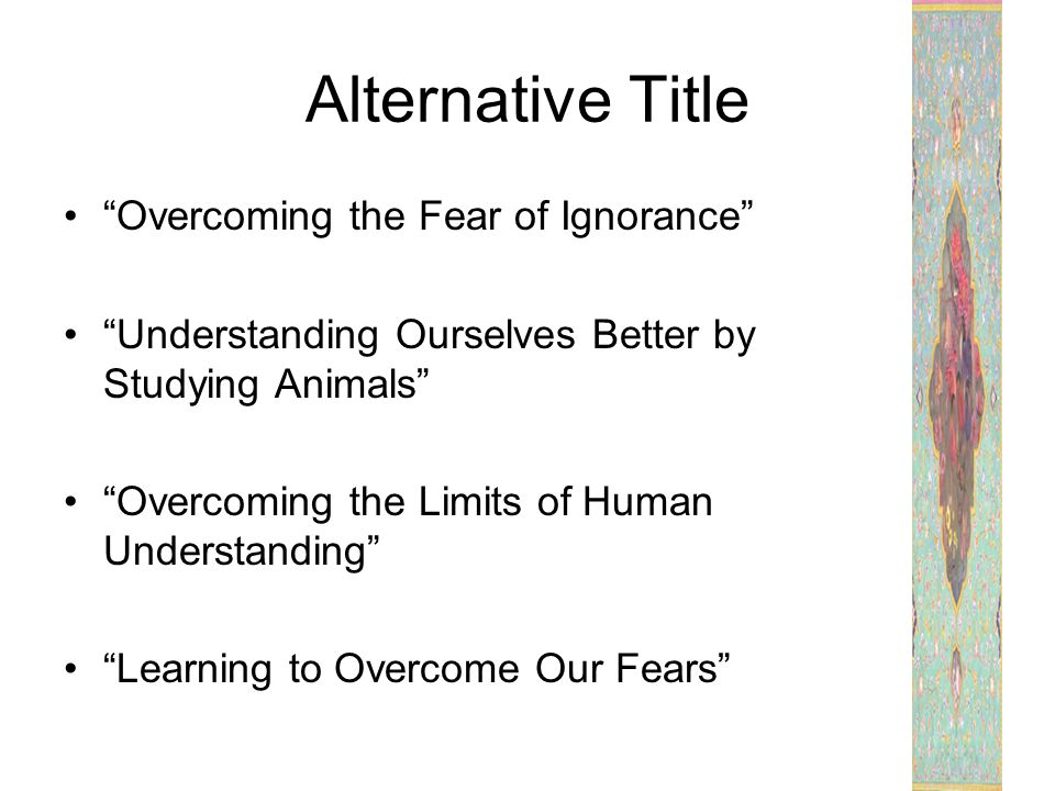 Alternative Title Overcoming the Fear of Ignorance