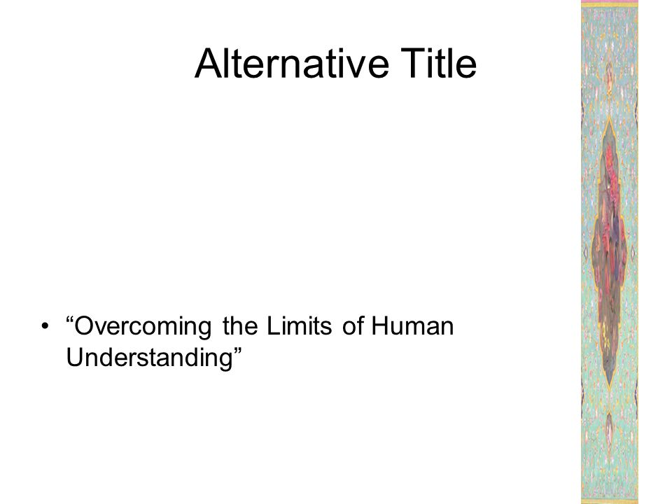 Alternative Title Overcoming the Limits of Human Understanding