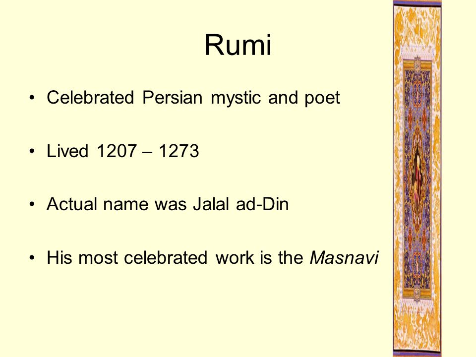 Rumi Celebrated Persian mystic and poet Lived 1207 – 1273