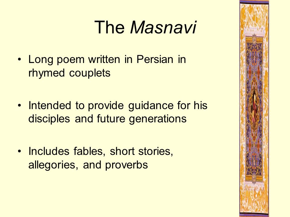 The Masnavi Long poem written in Persian in rhymed couplets