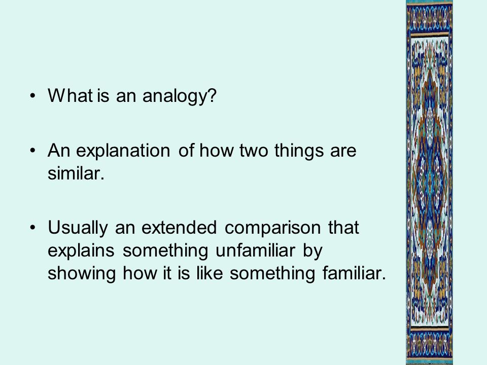 What is an analogy An explanation of how two things are similar.