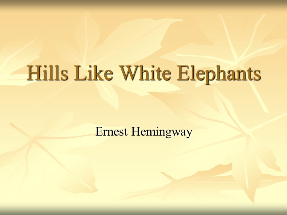 "symbolism in hills like white elephants Transcript of symbolism in hills like white elephants two depictions of the scenery hemingway describes the setting ""on this side there was no shade and no trees and the station was between two lines of rails in the sun the country was brown and dry""later, the other side of the train."