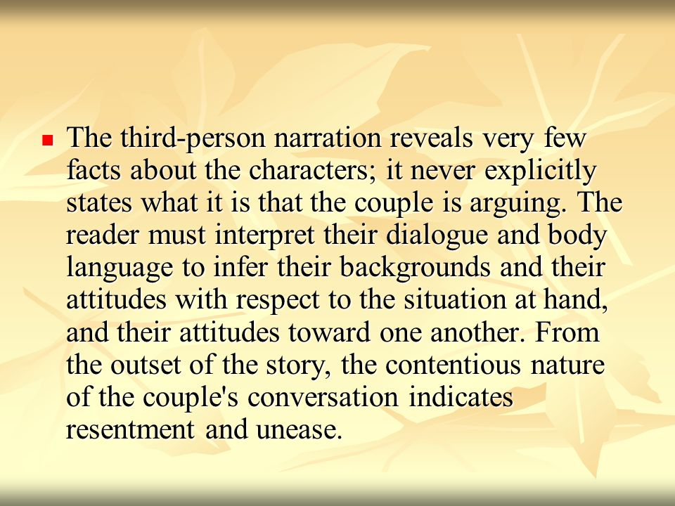 The third-person narration reveals very few facts about the characters; it never explicitly states what it is that the couple is arguing.