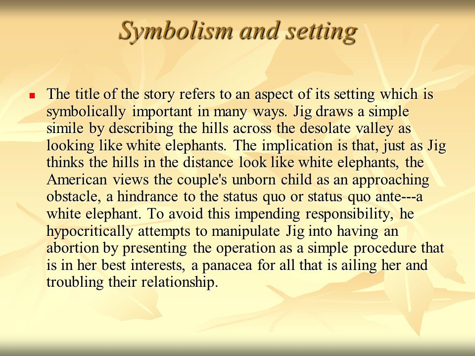 symbols hills like white elephants Read in hills like white elephants from the story an analysis of ernest hemingway's use of symbolism by amalloy90 (alyssa malloy.