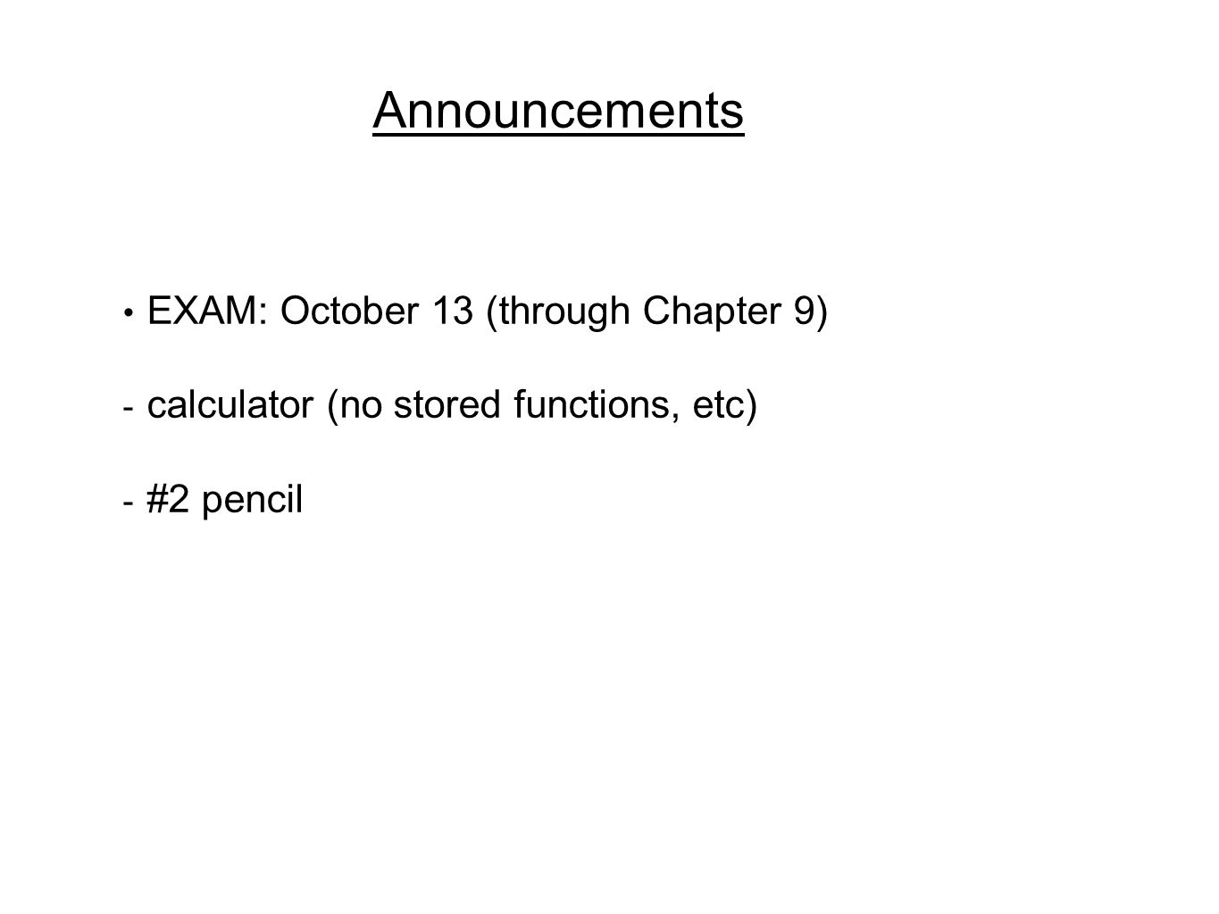 Announcements EXAM: October 13 (through Chapter 9)