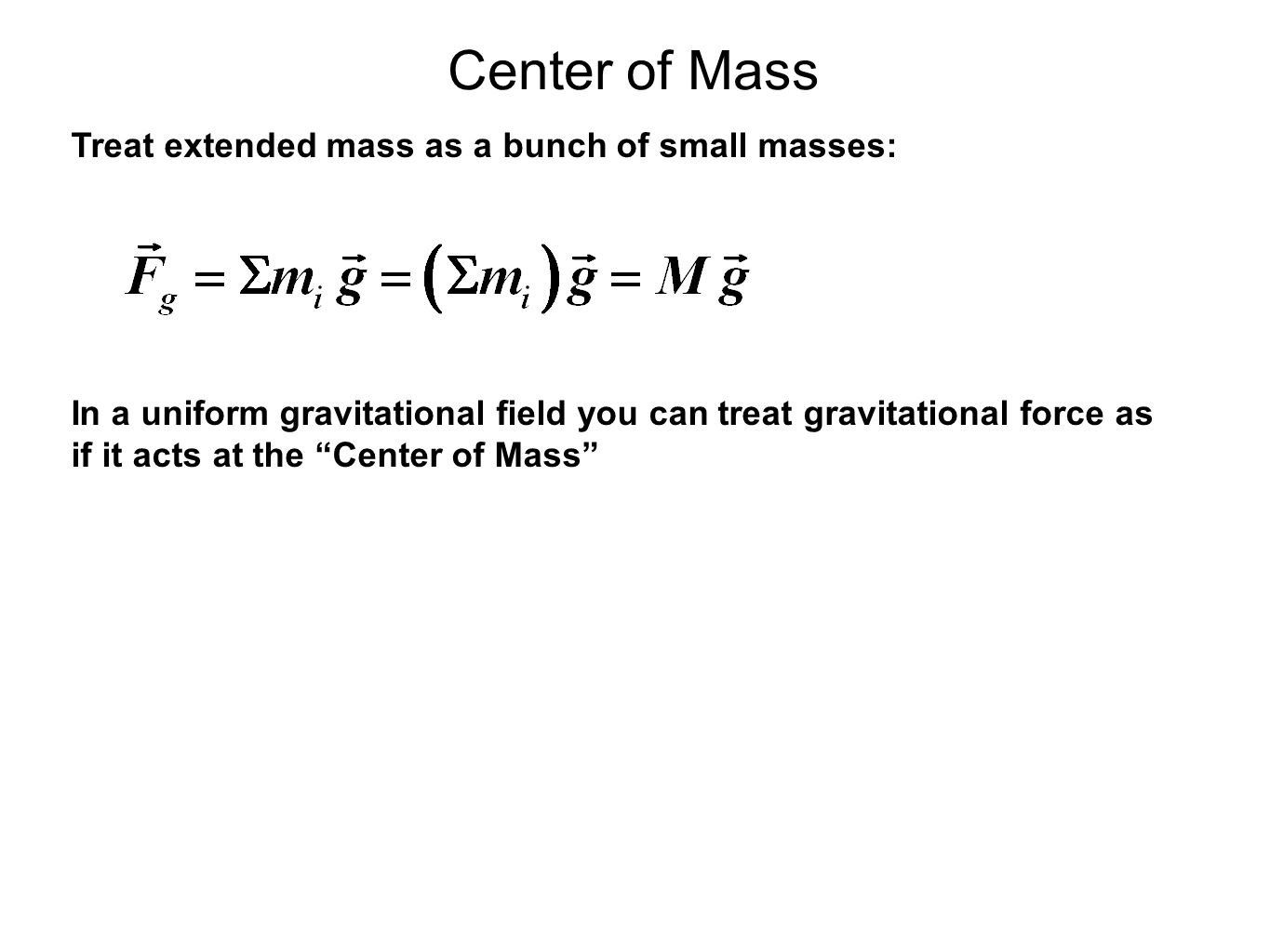 Center of Mass Treat extended mass as a bunch of small masses: