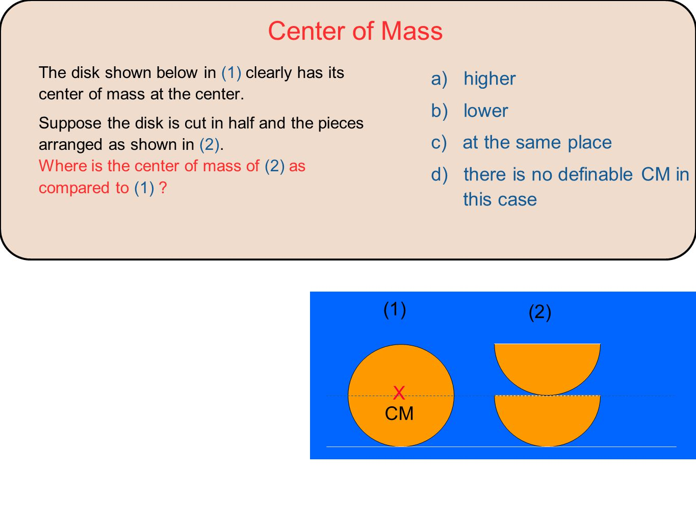 Center of Mass a) higher b) lower c) at the same place
