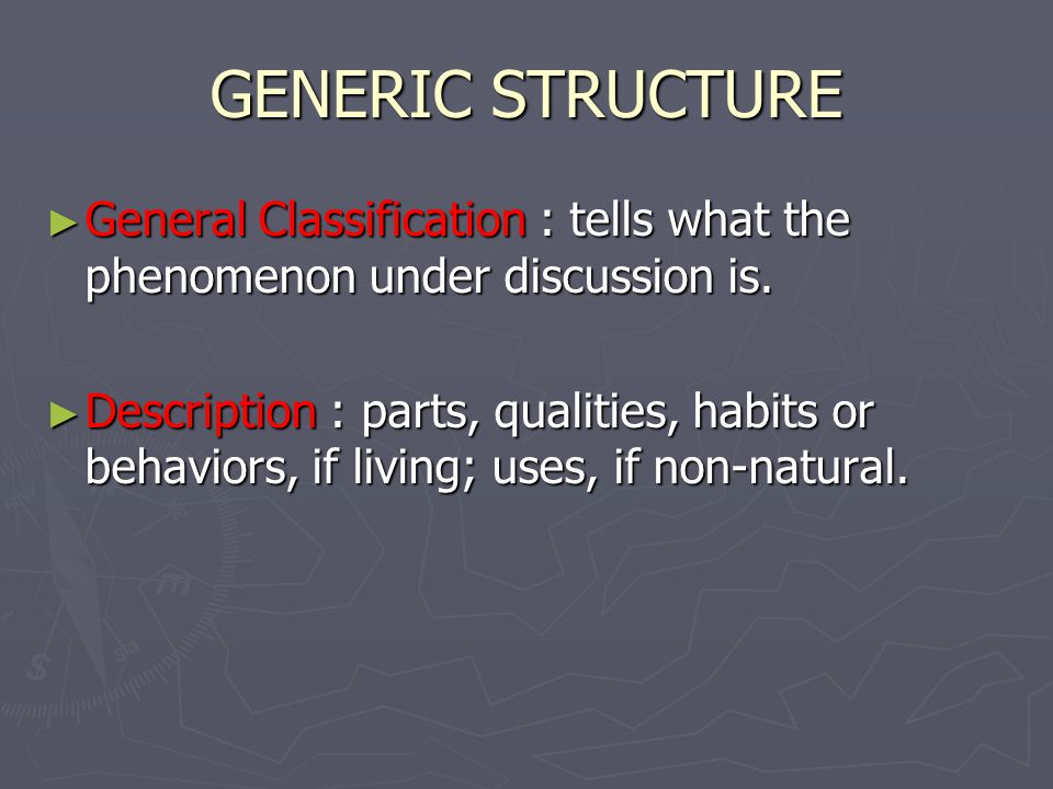 GENERIC STRUCTURE General Classification : tells what the phenomenon under discussion is.